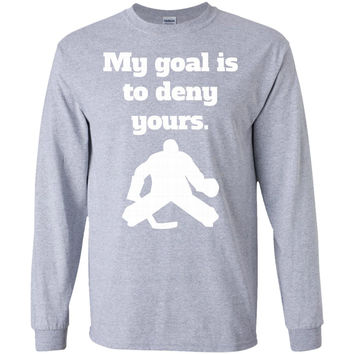 My Goal Is To Deny Yours Funny Hockey Goalie T-Shirt-01  G240 Gildan LS Ultra Cotton T-Shirt
