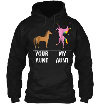 Your Aunt Horse My Aunt Unicorn Funny For Kids Tees Pullover Hoodie 8 oz