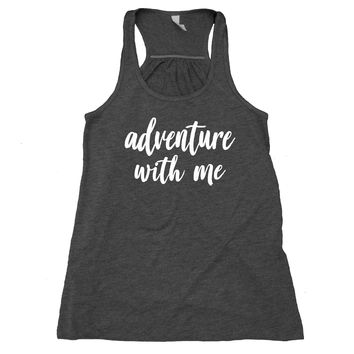 Adventure Tank Top Adventure With Me Travelling Buddy Travel Flowy Racerback Statement Tank