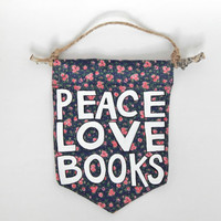 Wall Flag // Peace, Love, Books // Bookworm Decor/ Hand-Painted Wall Hanging // Pennant // Banner  // Book Lover's Gift