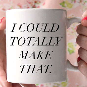 I Could Make That Mug