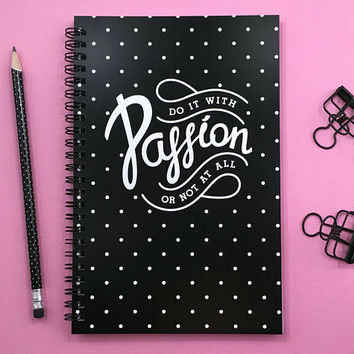 Writing journal, spiral notebook, bullet journal, sketchbook, inspirational quote, blank lined grid paper - Do it with Passion or not at all