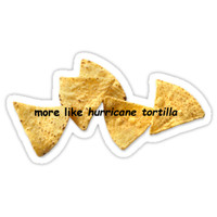 'more like hurricane tortilla' Sticker by brookie1812
