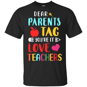 Dear Parents Tag You're It Love Teacher Funny Gift