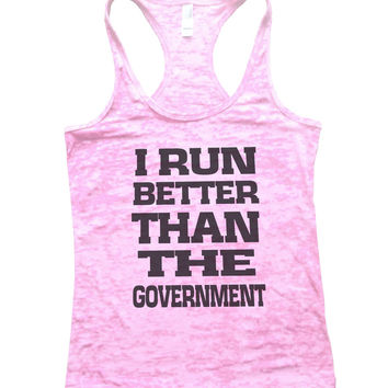 I Run Better Than The Government Burnout Tank Top By BurnoutTankTops.com - 763