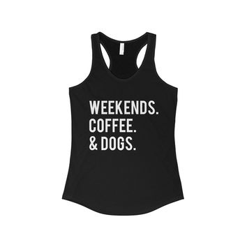 Weekends Coffee And Dogs Women's Ideal Racerback Tank