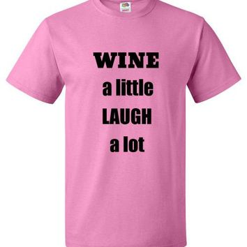 WINE a little LAUGH a lot Fun Tee T shirt UNISEX All Sizes / Colors