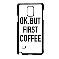 Ok But First Coffee Samsung Galaxy Note 4 Case