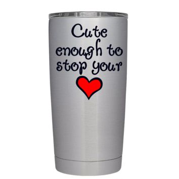Cute Enought To Stop you Heart on Stainless 20 oz Nurse Tumbler
