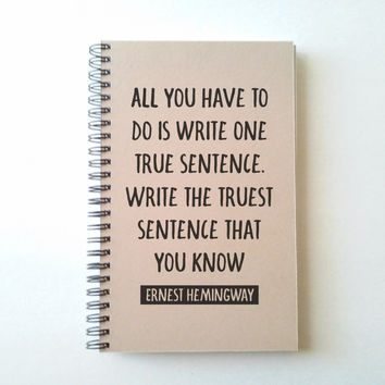 All you have to do is write one true sentence, Ernest Hemingway quote, 5X8 Journal, spiral notebook, brown kraft notebook, gift for writers