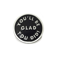 You'll Be Glad Lapel Pin