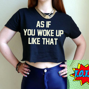 As If You Woke Up Like That T Shirt Unisex White Black Grey S M L XL Tumblr Instagram Blogger