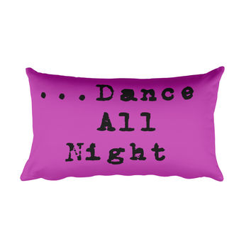 Sleep All Day/Dance All Night Rectangular Pillow