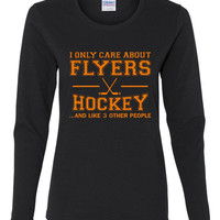 I Only Care About Flyers Hockey Shirt and Like 3 Other People.  Funny Hockey Shirt Great For Any Sports Fan. Makes a Great Gift.
