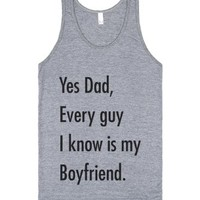 Yes Dad Every Guy I Know Is My Boyfriend (Tank)-Athletic Grey Tank