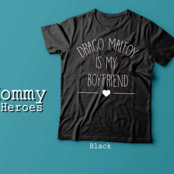 Draco Malfoy Is My Boyfriend Tshirt , Adult t shirt,Dady T shirt, Mommy Tshirt