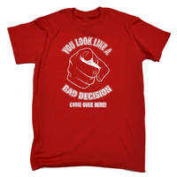 123t USA Men's You Look Like A Bad Decision Come Over Here Funny T-Shirt