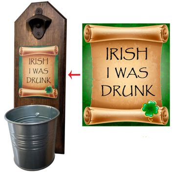 Irish I Was Drunk Bottle Opener and Cap Catcher, Wall Mounted
