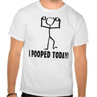 I pooped today! T-shirts, Funny