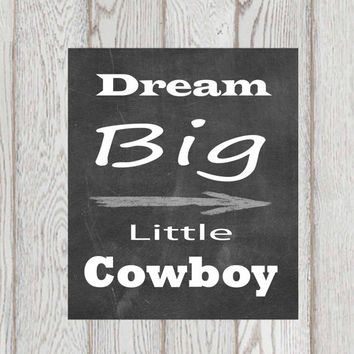 Dream big little Cowboy chalkboard printable Nursery Inspirational quote print Sign Home decor Wall art Typography poster INSTANT DOWNOLAD