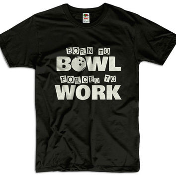 Born To Bowl Forced To Work Men Women Ladies Funny Joke Geek Clothes T shirt Tee Gift Bowling Present