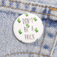 Don't Be A Prick 1.25 Inch Pin Back Button Badge