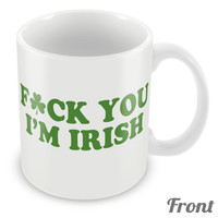 F*ck You Im Irish Funny Mug Cup St Patricks Day Ireland 99
