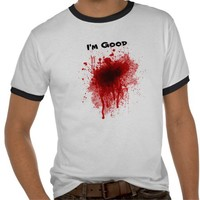 Funny Bloody I'm Good Tshirts from Zazzle.com
