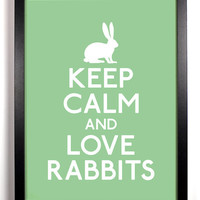 Keep Calm and Love Rabbits (Rabbit) 8 x 10 Print Buy 2 Get 1 FREE Keep Calm Art Keep Calm Poster Keep Calm Print