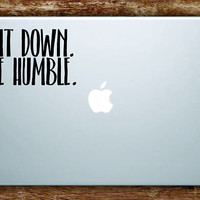 Sit Down Be Humble Laptop Apple Macbook Quote Wall Decal Sticker Art Vinyl Beautiful Inspirational Quotes Rap Hip Hop Music Lyrics Kendrick