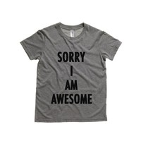 Sorry I Am Awesome Kids Tee