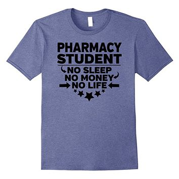 Pharmacy Student T-shirt No Sleep No Money No Life