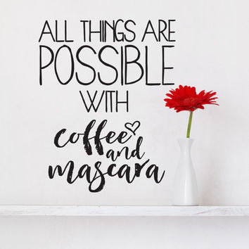 All things are possible with coffee and mascara Vinyl Wall Decal, Inspirational Decor, Makeup Saying, Wall Decor, Gift for her, Coffee Quote