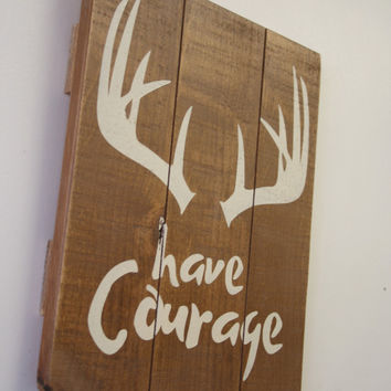 Have Courage Wood Sign Pallet Sign Rustic Nursery Decor Boys Nursery Wall Art Baby Gift Above Crib Decor Handmade Hunting Nursery