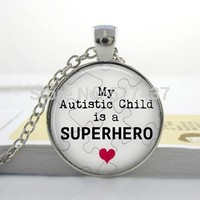 Autism Pendant, My Autistic Child is a Superhero Necklace, Autism Jewelry - Gift For Mom or Dad