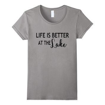 Cool Life Is Better At The Lake Life Living T-Shirt