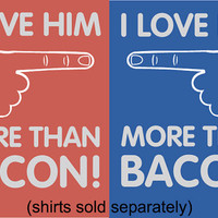 I love him more than bacon women's t-shirt. Fitted tshirt for women. Couples t-shirt relationship bacon lovers
