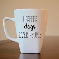 I Prefer Dogs Over People Coffee Mug, Dog Lovers Coffee Mug, Dog Lovers Coffee Cup, Dog Lovers Gift, Dog Lovers Vinyl Decal Coffee Cup