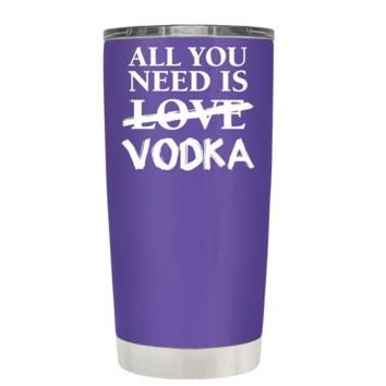 All You Need is Vodka on Purple 20 oz Tumbler Cup