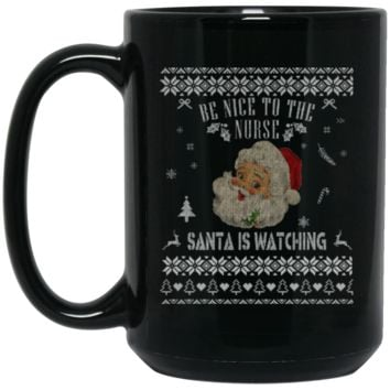 Be Nice To The Nurse Santa Is Watching Sweater Ugly Christmas BM15OZ 15 oz. Black Mug
