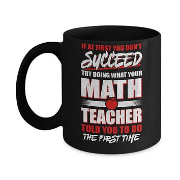 If At First You Don't Succeed Try Doing What Your Math Teacher Mug