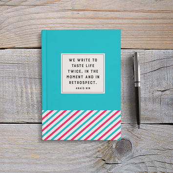 Writing Journal, Hardcover Notebook, Sketchbook, Diary, Gift for Writers - We Write To Taste Life Twice In The Moment And In Retrospect