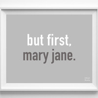 'But First Mary Jane' Print