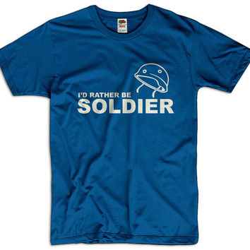 I'd Rather Be Soldier Men Women Ladies Funny Joke Geek Clothes Army T shirt Tee Gift Present