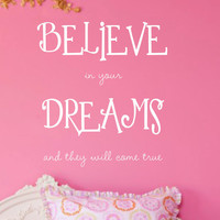 Vinyl Wall Decal -Believe in your Dreams- Bedroom Wall Decal Nursery Girls Room