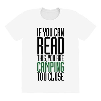 if you can read this, you are camping too close All Over Women's T-shirt