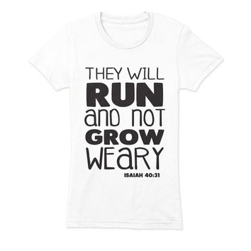 They Will Run Ladies T-Shirt - beautiful quote shirts, workout clothing, motivational tshirts, inspirational tops, faith tee