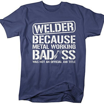 Shirts By Sarah Men's Unisex Funny Welder Shirt Bad*ss Metal Working T-shirt