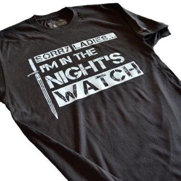 Game of Thrones Shirt Sorry Ladies I'm in the night's watch MAN'S MEDIUM