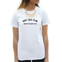 T-Shirt Women's DON T TALK TO ME UNLESS YOU HAVE PIZZA Funny Harajuku Product Clothes for Women Vintage Vogue T Shirt Femme Tops